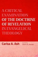 A Critical Examination of the Doctrine of Revelation in Evangelical Theology Paperback