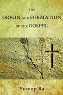 The Origin and Formation of the Gospel Paperback
