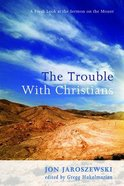 The Trouble With Christians Paperback