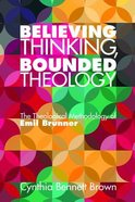 Believing Thinking, Bounded Theology Paperback