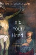 Into Your Hand: Confronting Good Friday Paperback
