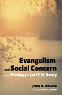 Evangelism and Social Concern in the Theology of Carl F. H. Henry Paperback