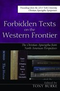 Forbidden Texts on the Western Frontier: The Christian Apocrypha in North American Perspectives Paperback