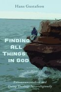 Finding All Things in God: Pansacramentalism and Doing Theology Interreligiously Paperback