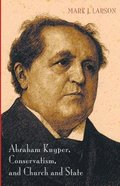 Abraham Kuyper, Conservatism, and Church and State Paperback
