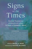 Signs of the Times: Pastoral Translations of Ministry and Culture in Honor of Leonard of Leonard I. Sweet Paperback