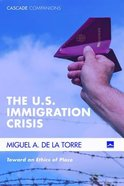 The U.S. Immigration Crisis Paperback