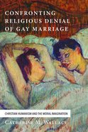 Confronting Religious Denial of Gay Marriage (#01 in Confronting Fundamentalism Series)
