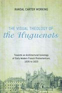 The Visual Theology of the Huguenots Paperback