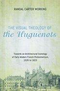 The Visual Theology of the Huguenots