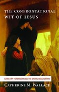 The Confrontational Wit of Jesus (#06 in Confronting Fundamentalism Series) Paperback