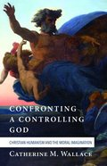 Confronting a Controlling God (#07 in Confronting Fundamentalism Series) Paperback