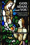 God, Adam, and You: How Original Sin, the Flesh, and Holiness Integrate in the Christian Life Paperback