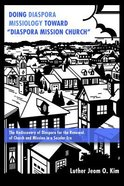 """Doing Diaspora Missiology Toward """"Diaspora Mission Church"""": The Rediscovery of Diaspora For the Renewal of Church and Mission in a Secular Era Paperback"""