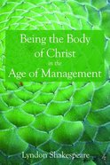 Being the Body of Christ in the Age of Management (Veritas Series) Paperback