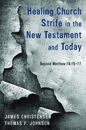 Healing Church Strife in the New Testament and Today: Beyond Matthew 18:15-17 Paperback