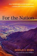 For the Nation: Jesus, the Restoration of Israel and Articulating a Christian Ethic of Territorial Governance Paperback
