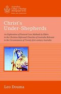 Christ's Under-Shepherds (Australian College Of Theology Monograph Series)