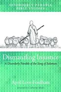 Dismantling Injustice: A Disorderly Parable of the Song of Solomon Paperback