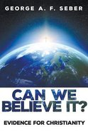 Can We Believe It?: Evidence For Christianity