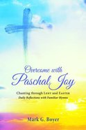 Overcome With Paschal Joy Paperback