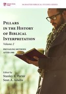 Pillars in the History of Biblical Interpretation: Prevailing Methods After 1980 (Volume 2) (Mcmaster Biblical Studies Series) Paperback