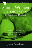 Shona Women in Zimbabwe-A Purchased People?: Marriage, Bridewealth, Domestic Violence, and the Christian Traditions on Women (African Christian Studie Paperback