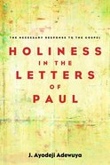 Holiness in the Letters of Paul: The Necessary Response to the Gospel Paperback