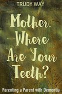 Mother, Where Are Your Teeth? Paperback