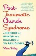 Post-Traumatic Church Syndrome: A Memoir of Humor and Healing Hardback