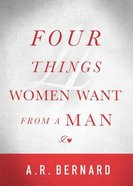 Four Things Women Want From a Man, Hardback