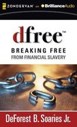 Dfree: Breaking Free From Financial Slavery (Unabridged, 6 Cds) CD