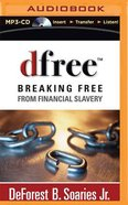 Dfree: Breaking Free From Financial Slavery (Unabridged, Mp3) CD