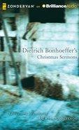 Dietrich Bonhoeffer's Christmas Sermons (Unabridged, 4 Cds) CD