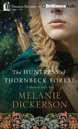 The Huntress of Thornbeck Forest (Unabridged, 10 CDS) (#01 in Medieval Fairy Tale Romance Audio Series)
