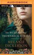 The Huntress of Thornbeck Forest (Unabridged, MP3) (#01 in Medieval Fairy Tale Romance Audio Series) CD