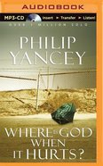 Where is God When It Hurts? (Unabridged, Mp3) CD