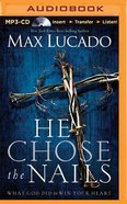 He Chose the Nails (Unabridged, Mp3) CD