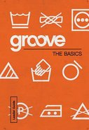 The Basics (Leader Guide) (Groove Series)