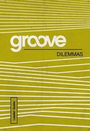 Dilemmas (Leader Guide) (Groove Series)
