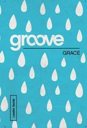 Grace (Leader Guide) (Groove Series)
