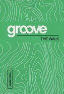 The Walk (Leader Guide) (Groove Series)