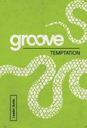 Temptation (Leader Guide) (Groove Series)