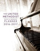 The United Methodist Music & Worship Planner 2016-2017 Spiral