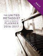 The United Methodist Music & Worship Planner 2016-2017 (Nrsv Edition) Spiral