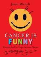 Cancer is Funny: Keeping Faith in Stage-Serious Chemo Hardback