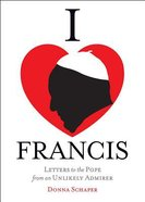 I Heart Francis: Letters to the Pope From An Unlikely Admirer Paperback