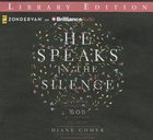 He Speaks in the Silence (Unabridged, 6 Cds) CD