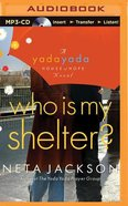 Who is My Shelter? (Unabridged, MP3) (#04 in Yada Yada House Of Hope Audio Book Series) CD