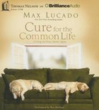 Cure For the Common Life (Abridged, 4 Cds)